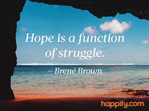 hope is a function of struggle